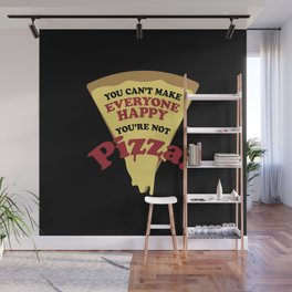 You can't make everyone happy you are not pizza Wall Mural