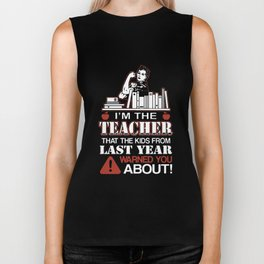 im the teacher that the kids from last year warned you about teacher Biker Tank