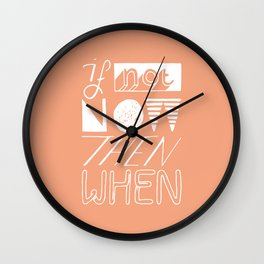 If not now then when lettering Wall Clock