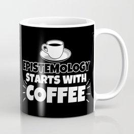 Epistemology starts with coffee funny gift Coffee Mug
