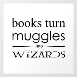 Books Turn Muggle into Wizards Art Print