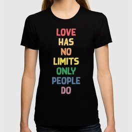 Love has no limits, only people do - funny humor lettering illustration T-shirt