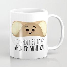 I Cannoli Be Happy When I'm With You! Coffee Mug