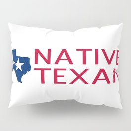 Native Texan with Texas Shape and Star Pillow Sham