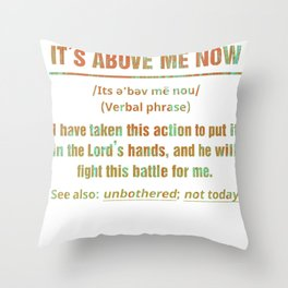 It's Above Me Now I Have Taken This Action Throw Pillow