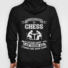 I'm not Addicted to Chess Funny Hoody