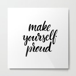 Make yourself proud Metal Print