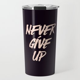 Never give up quote inspirational typography Travel Mug