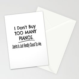 I Don't Buy Too Many PIanos. Santa Is Just Really Good To Me. Stationery Cards