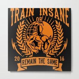 Train Insane Metal Print