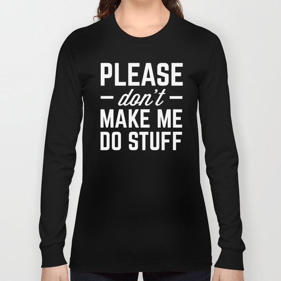 Make Me Do Stuff Funny Quote Long Sleeve T-shirt