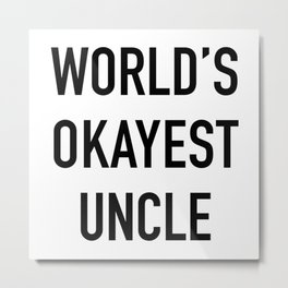 World's Okayest Uncle Black Typography Metal Print