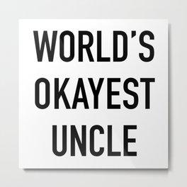 World's Okayest Uncle Black Typography Metal Print