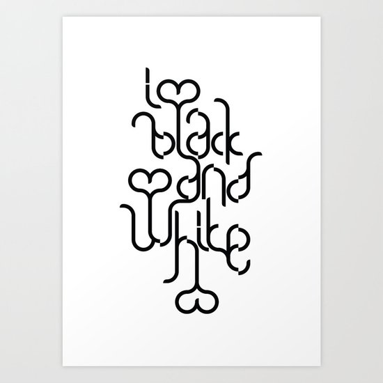 I love black and white Art Print