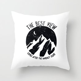 The best view comes after the hardest climb Throw Pillow