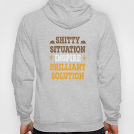 Shitty situation inspire Brilliant Solution Motivation Team Motivated Hoody