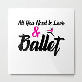 All you need i love and ballet Metal Print