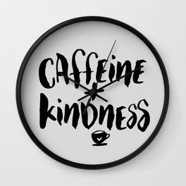 Caffeine and Kindness inspirational quote about coffee in black and white kitchen wall decor Wall Clock