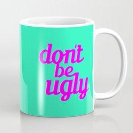 Don't Be Ugly Coffee Mug