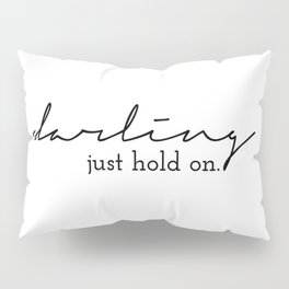 Darling Just Hold On Pillow Sham