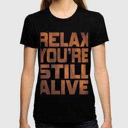 "Being grateful that your still live? Here is the right tee for you! ""Relax You're Still Alive"" tee!  T-shirt"