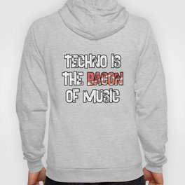 Techno is The Bacon of Music Rave Raver Festival Hoody