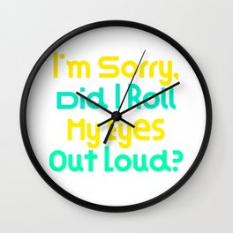 I'm Sorry, Did I Roll My Eyes Out Loud?   Very Funny Gift Idea Wall Clock