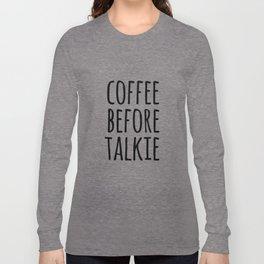 Coffee Before Talkie Long Sleeve T-shirt