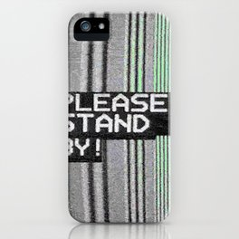 Please Stand By! iPhone Case