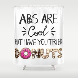 Abs Are Cool But Have You Tried Donuts - Light Shower Curtain