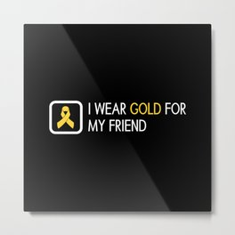 Childhood Cancer: Gold For My Friend Metal Print