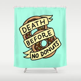 Death Before No Donuts Shower Curtain