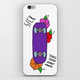 'sick bruh' skateboard iPhone Skin