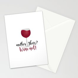 Another glass? Wine not! Stationery Cards