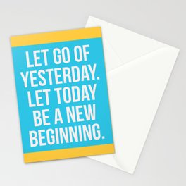 Let go of yesterday. Let today be a new beginning. Stationery Cards