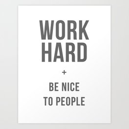 Work Hard and Be Nice to People - Grey Font Art Print