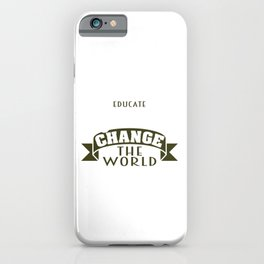 """Educate Girls Change the World"" tee design. Perfect for you and your family this holiday!  iPhone Case"