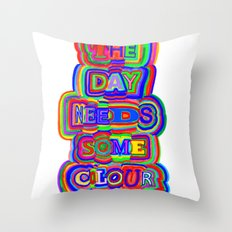 the day needs some colour Throw Pillow