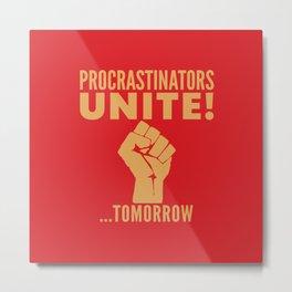 Procrastinators Unite Tomorrow (Red) Metal Print