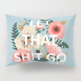 LET THAT SHIT GO - Sweary Floral (blue) Pillow Sham