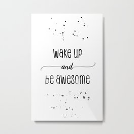 TEXT ART Wake up and be awesome Metal Print