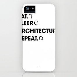 EAT SLEEP ARCHITECTURE REPEAT iPhone Case