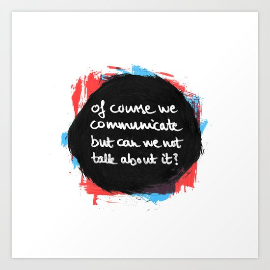 Of course we communicate... Art Print