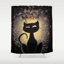 'Bitch please, I am Magical' Shower Curtain
