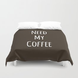 Need My Coffee Duvet Cover
