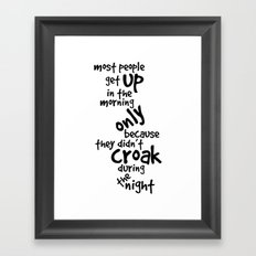 Most People Get Up In The Morning Framed Art Print
