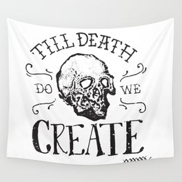 Till Death Do We Create Wall Tapestry