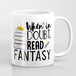When In Doubt, Read Fantasy Coffee Mug