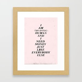 I AM HUMAN AND I NEED MONEY JUST LIKE EVERYBODY ELSE DOES Framed Art Print