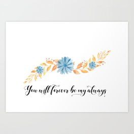 You Will Forever Be My Always Watercolour Print - Love Quote Art Print